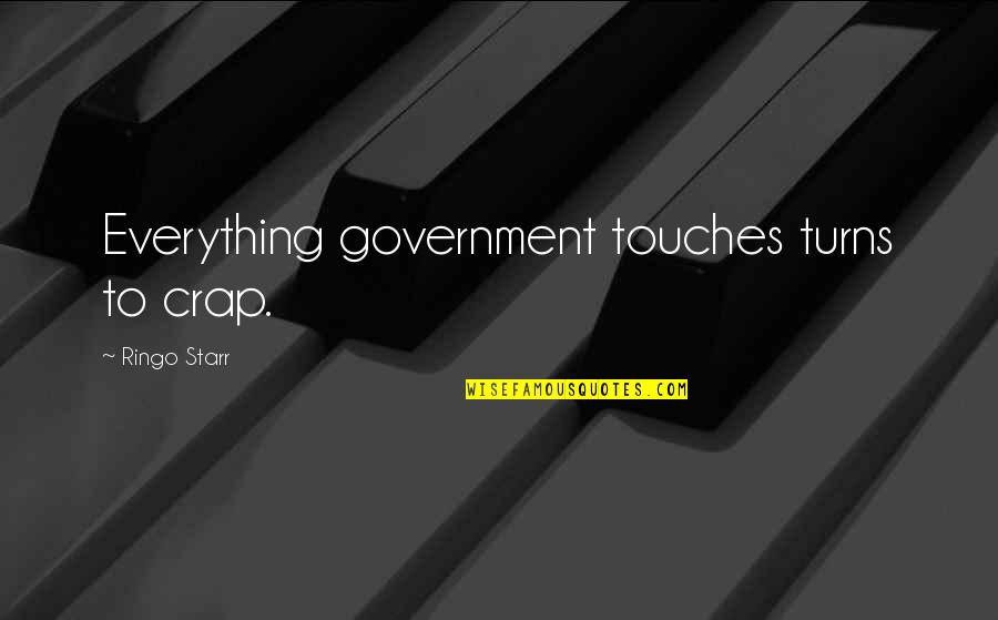 Everything Turns Out Okay Quotes By Ringo Starr: Everything government touches turns to crap.