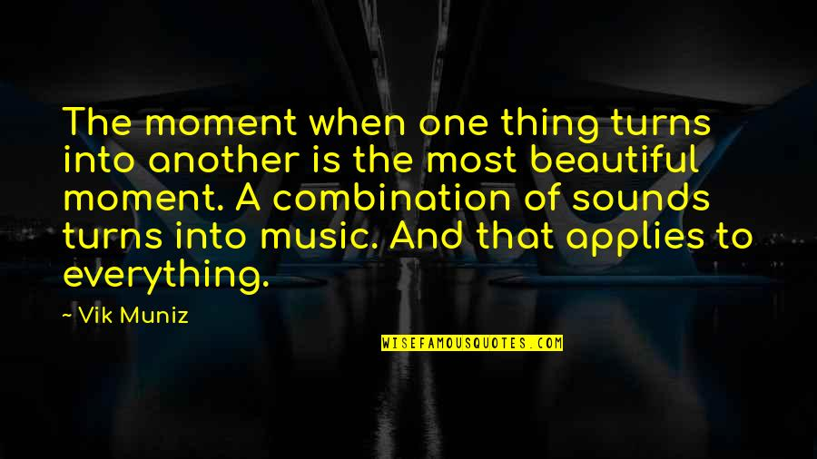 Everything Turns Out Okay Quotes By Vik Muniz: The moment when one thing turns into another