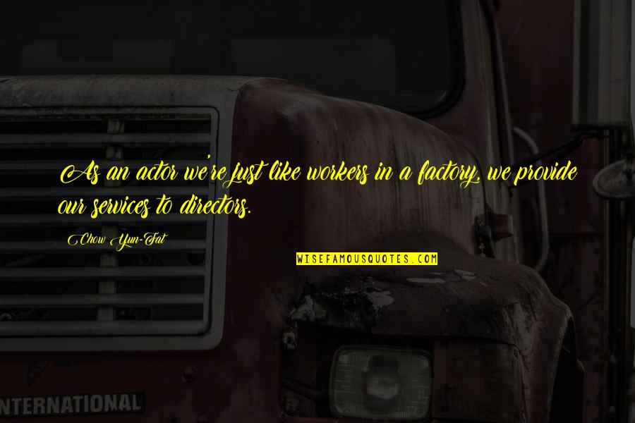 Everything Will Be Fine Bible Quotes By Chow Yun-Fat: As an actor we're just like workers in