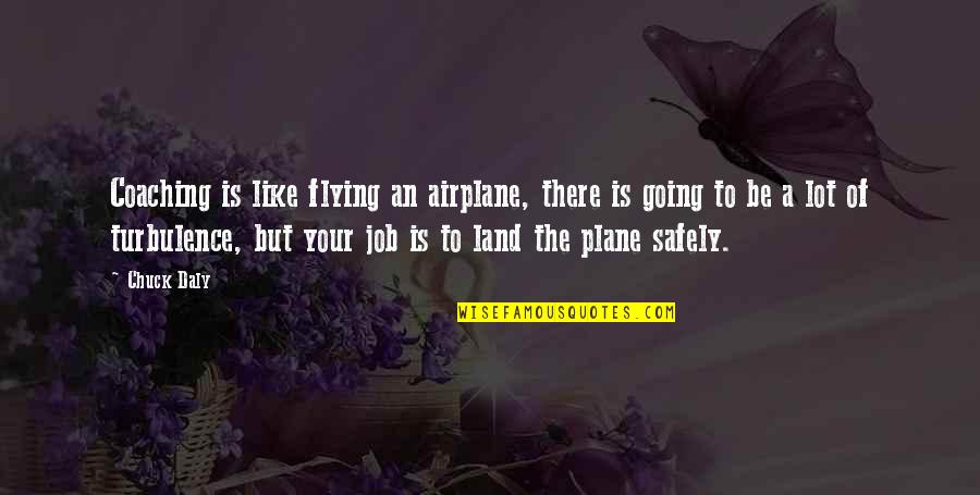 Everything Will Be Fine Bible Quotes By Chuck Daly: Coaching is like flying an airplane, there is