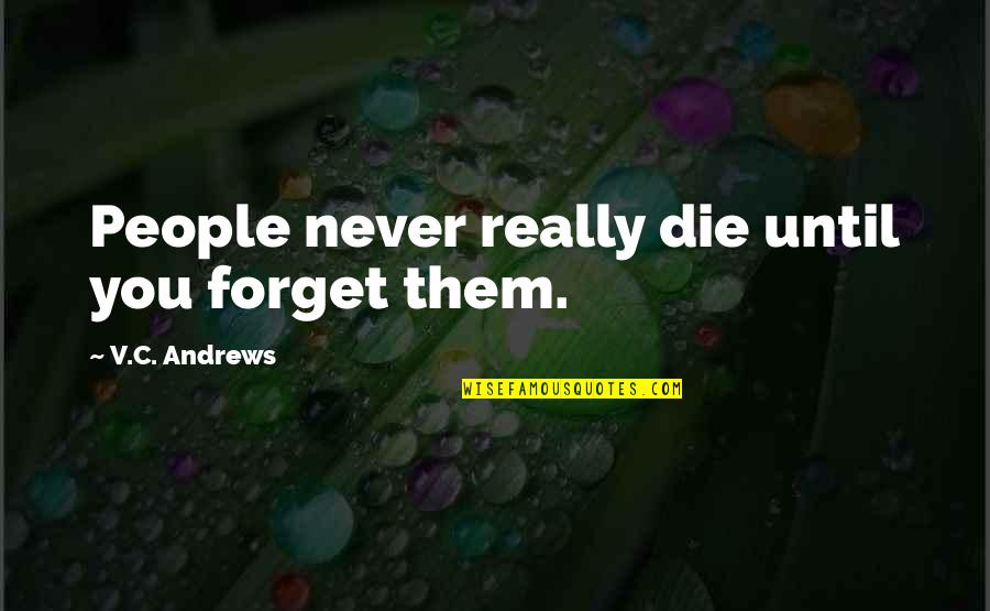 Everything Will Be Fine Bible Quotes By V.C. Andrews: People never really die until you forget them.