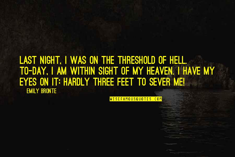 Everything's Eventual Quotes By Emily Bronte: Last night, I was on the threshold of