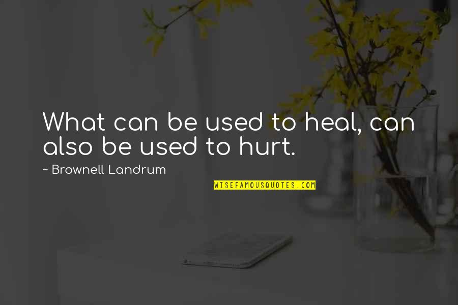 Everyway Quotes By Brownell Landrum: What can be used to heal, can also
