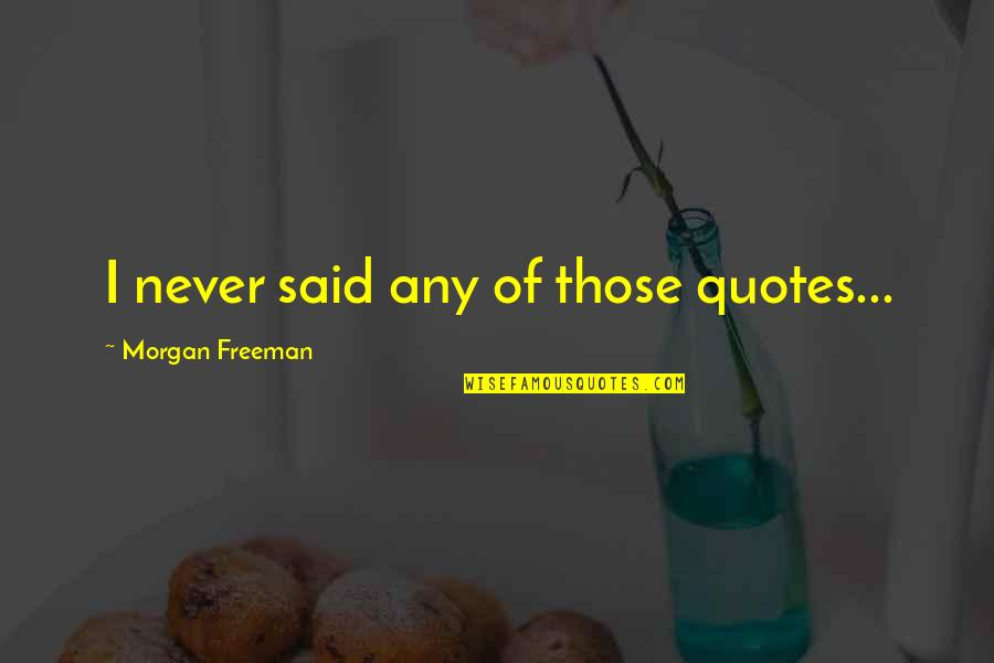 Everyway Quotes By Morgan Freeman: I never said any of those quotes...