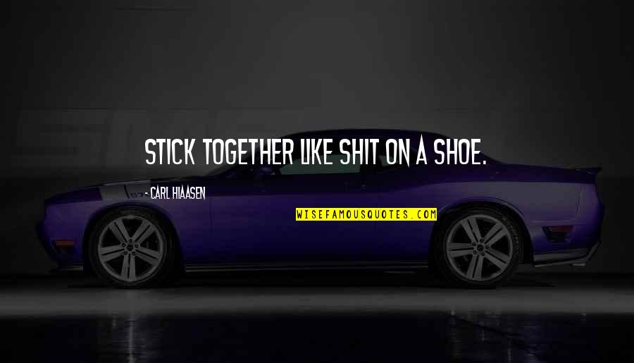Evevn Quotes By Carl Hiaasen: stick together like shit on a shoe.