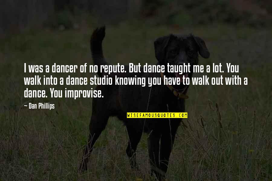 Evevn Quotes By Dan Phillips: I was a dancer of no repute. But