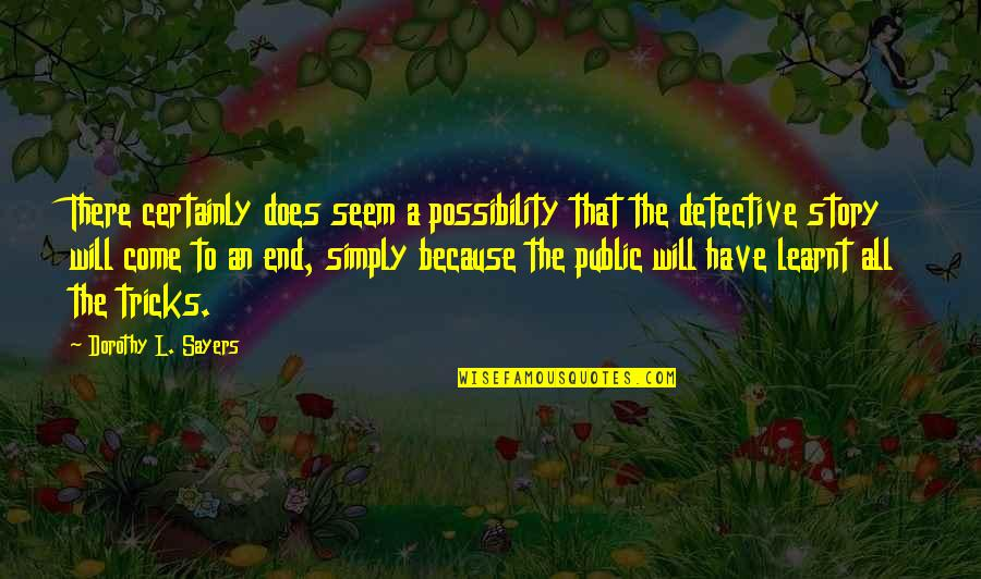 Evevn Quotes By Dorothy L. Sayers: There certainly does seem a possibility that the