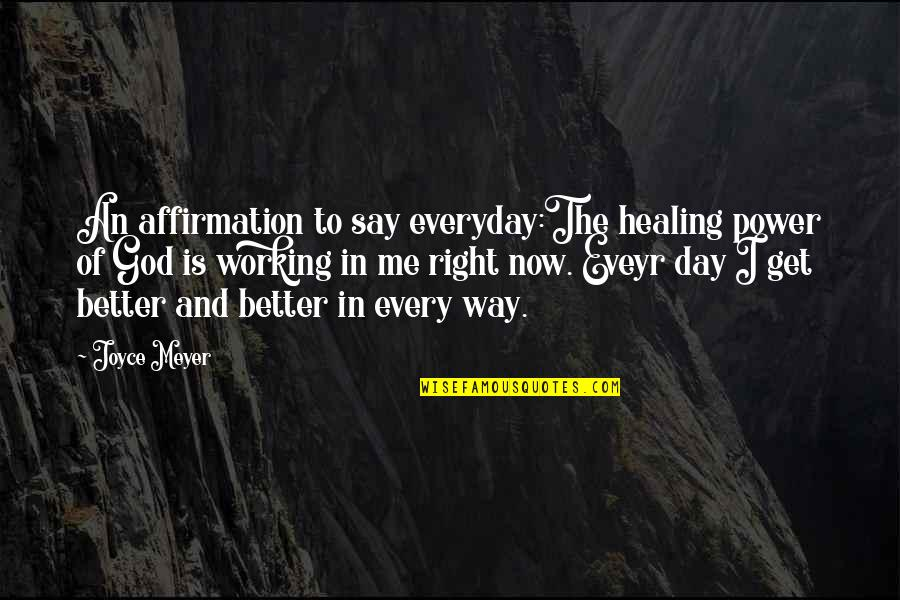 Eveyr Quotes By Joyce Meyer: An affirmation to say everyday:The healing power of