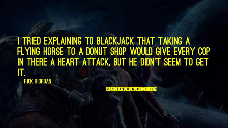 Evgen Bavcar Quotes By Rick Riordan: I tried explaining to Blackjack that taking a