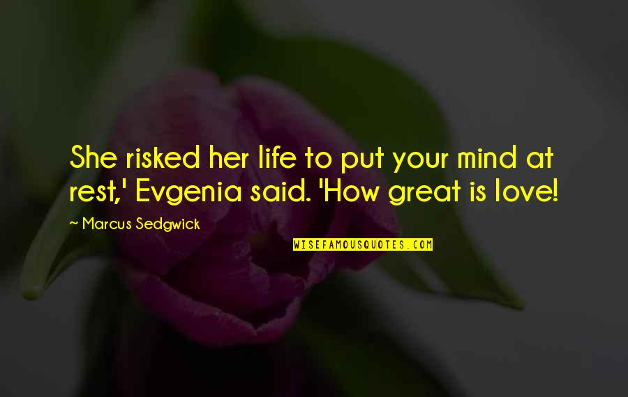 Evgenia Quotes By Marcus Sedgwick: She risked her life to put your mind