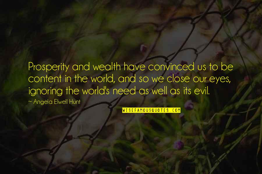 Evil Eyes Quotes By Angela Elwell Hunt: Prosperity and wealth have convinced us to be