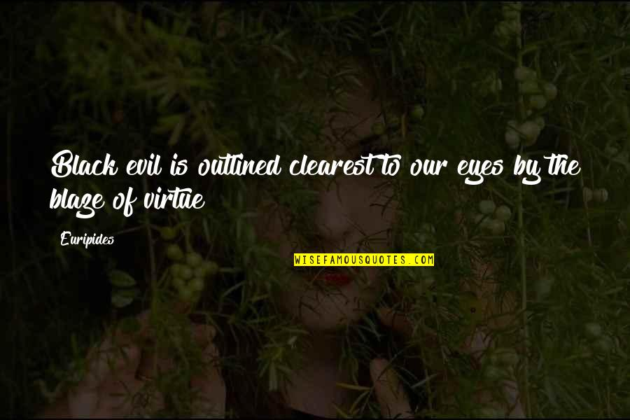 Evil Eyes Quotes By Euripides: Black evil is outlined clearest to our eyes