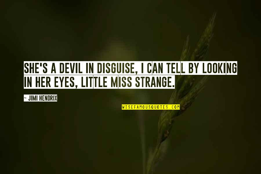 Evil Eyes Quotes By Jimi Hendrix: She's a devil in disguise, I can tell