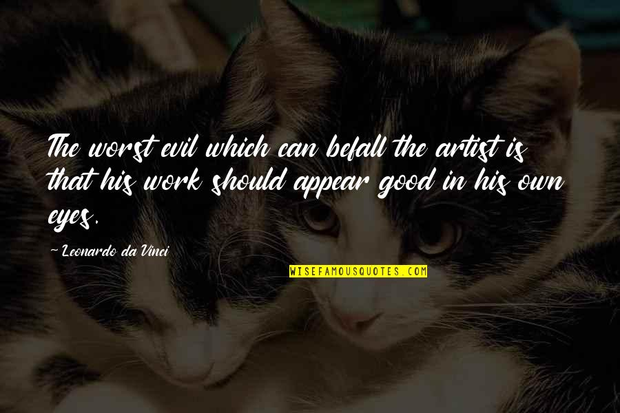 Evil Eyes Quotes By Leonardo Da Vinci: The worst evil which can befall the artist