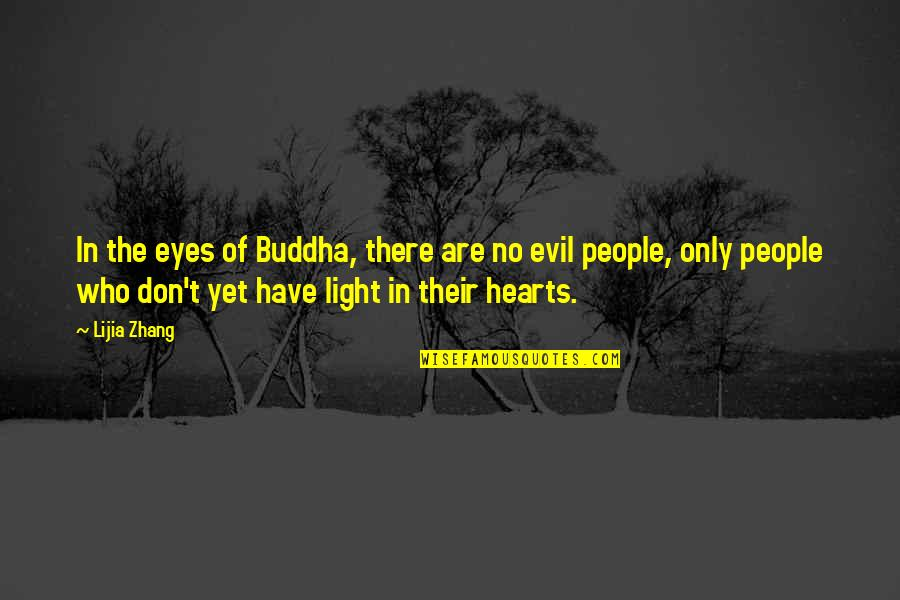 Evil Eyes Quotes By Lijia Zhang: In the eyes of Buddha, there are no