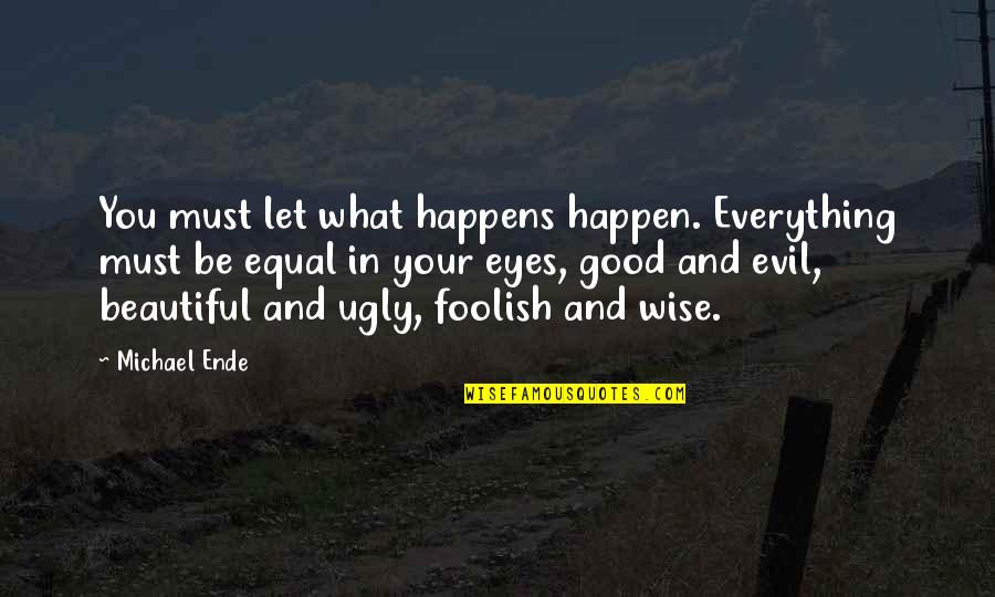 Evil Eyes Quotes By Michael Ende: You must let what happens happen. Everything must