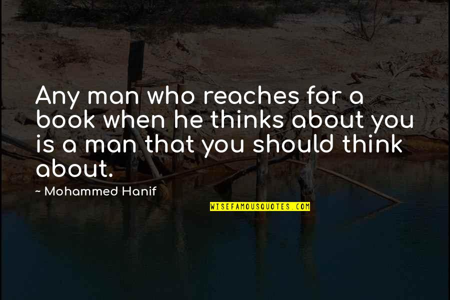 Evil Eyes Quotes By Mohammed Hanif: Any man who reaches for a book when
