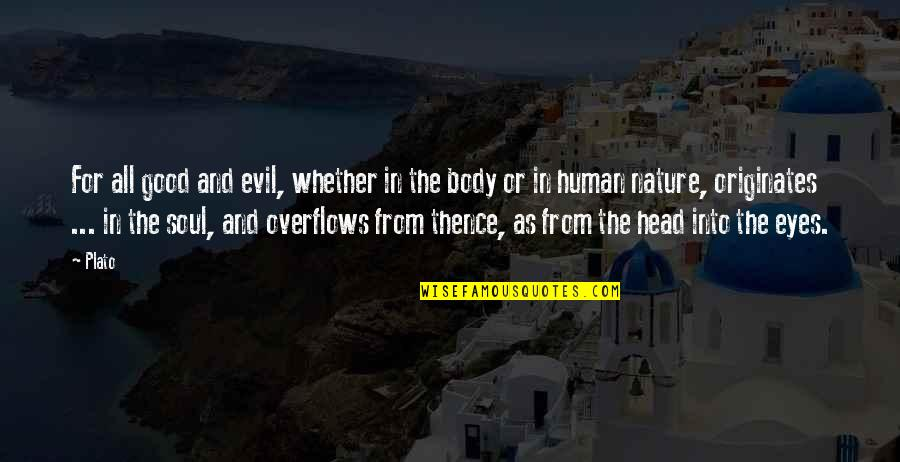 Evil Eyes Quotes By Plato: For all good and evil, whether in the
