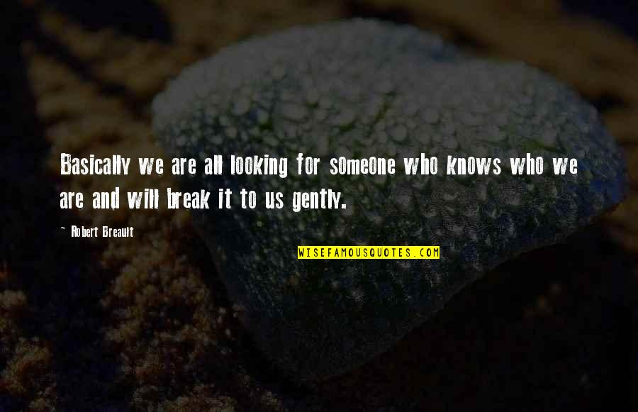 Evil Eyes Quotes By Robert Breault: Basically we are all looking for someone who