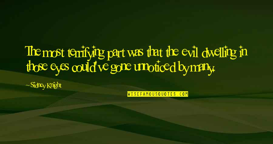 Evil Eyes Quotes By Sidney Knight: The most terrifying part was that the evil