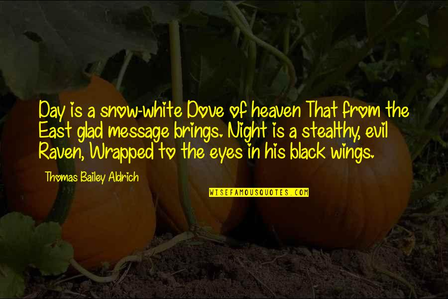 Evil Eyes Quotes By Thomas Bailey Aldrich: Day is a snow-white Dove of heaven That