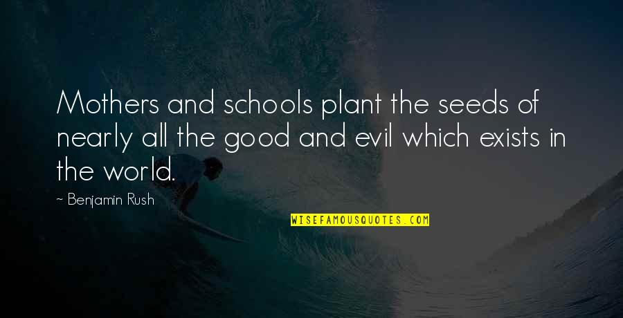 Evil Mothers Quotes By Benjamin Rush: Mothers and schools plant the seeds of nearly