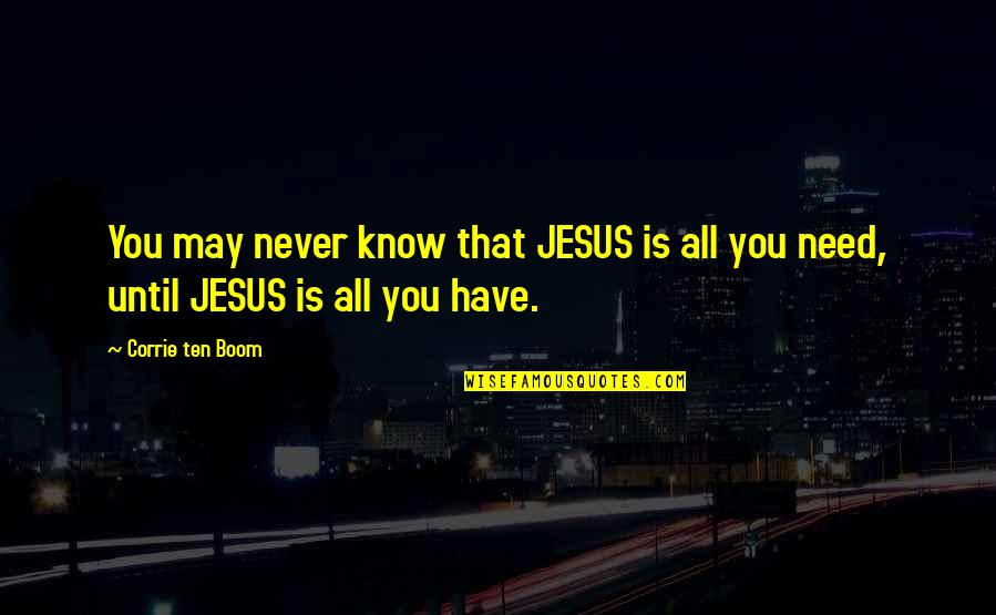 Evil Mothers Quotes By Corrie Ten Boom: You may never know that JESUS is all