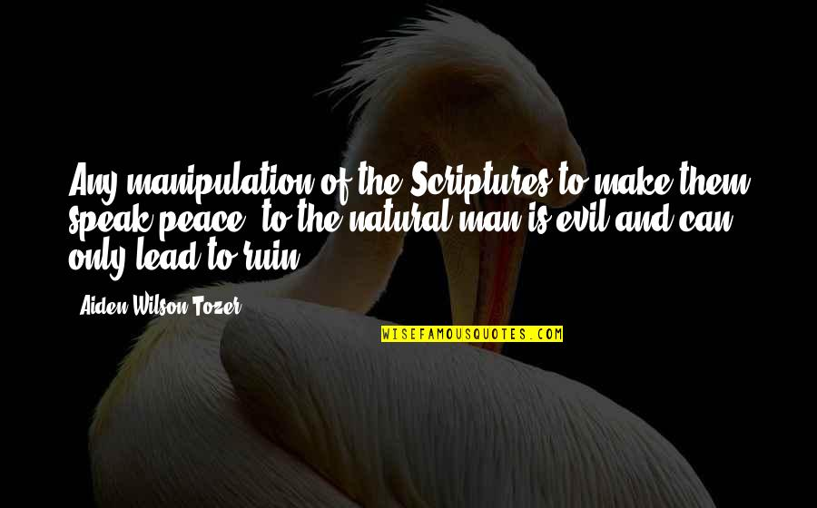 Evil Of Man Quotes By Aiden Wilson Tozer: Any manipulation of the Scriptures to make them