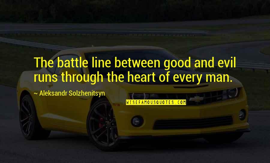 Evil Of Man Quotes By Aleksandr Solzhenitsyn: The battle line between good and evil runs