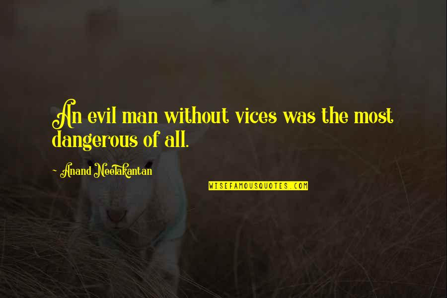 Evil Of Man Quotes By Anand Neelakantan: An evil man without vices was the most