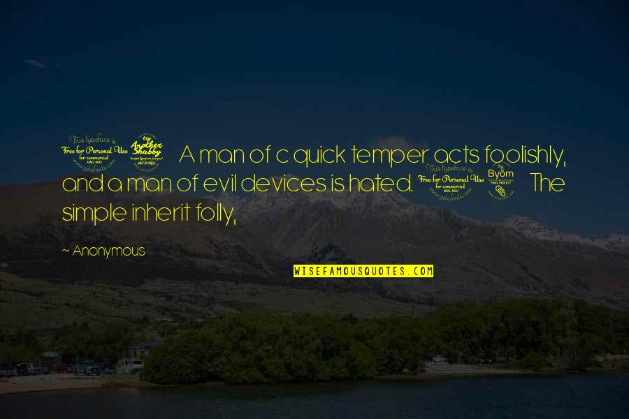 Evil Of Man Quotes By Anonymous: 17 A man of c quick temper acts