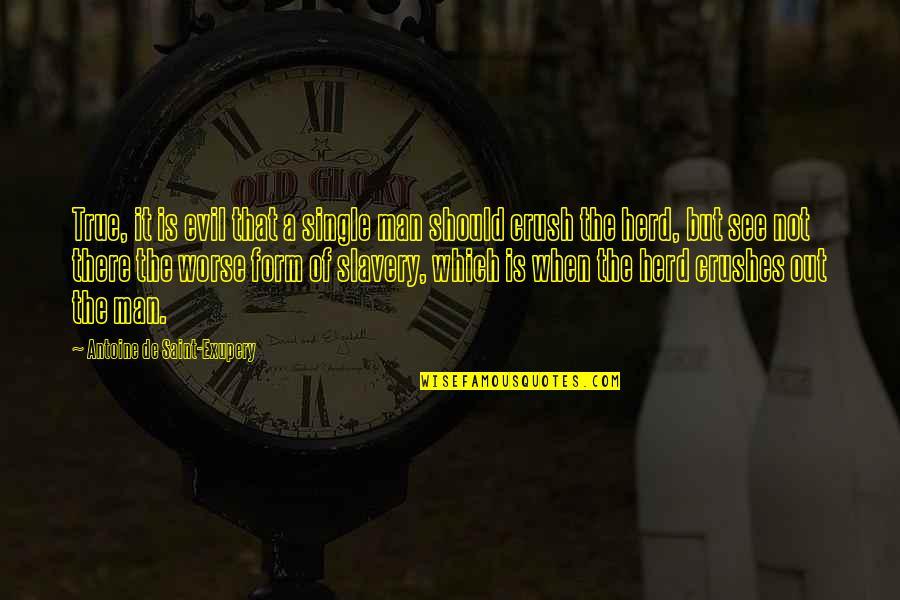 Evil Of Man Quotes By Antoine De Saint-Exupery: True, it is evil that a single man
