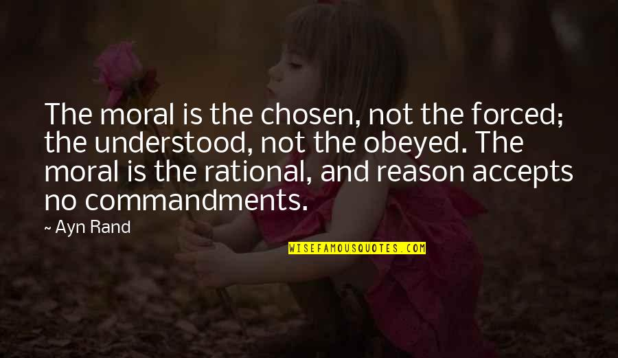 Evil Of Man Quotes By Ayn Rand: The moral is the chosen, not the forced;