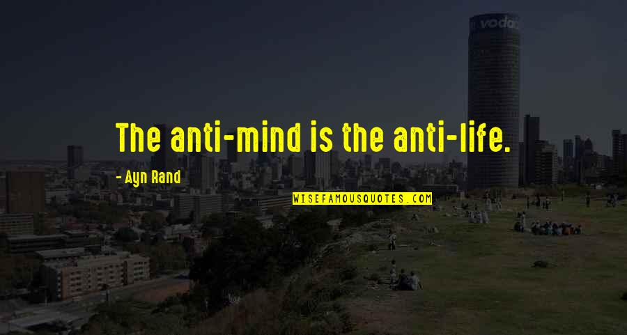 Evil Of Man Quotes By Ayn Rand: The anti-mind is the anti-life.