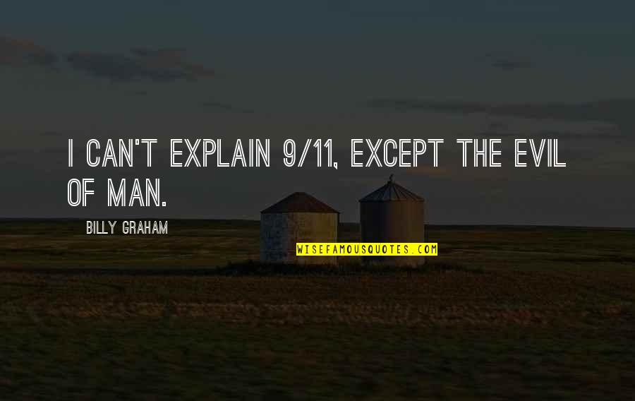 Evil Of Man Quotes By Billy Graham: I can't explain 9/11, except the evil of
