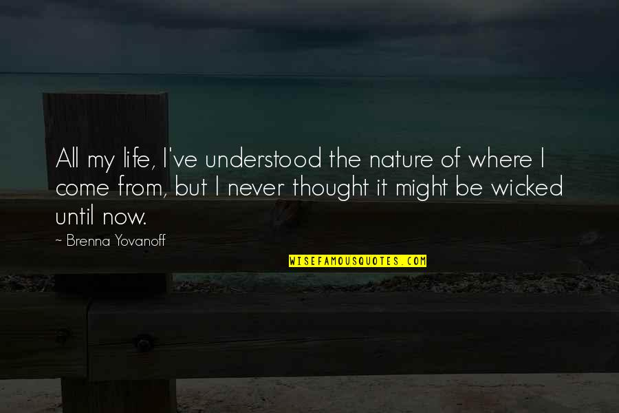 Evil Of Man Quotes By Brenna Yovanoff: All my life, I've understood the nature of