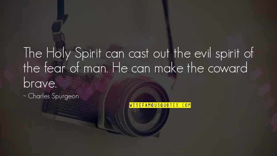 Evil Of Man Quotes By Charles Spurgeon: The Holy Spirit can cast out the evil