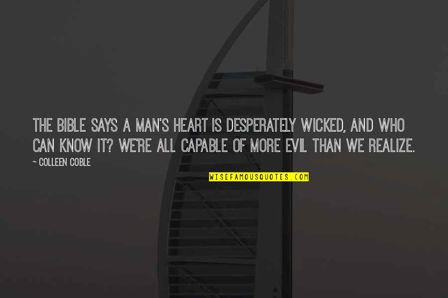 Evil Of Man Quotes By Colleen Coble: The Bible says a man's heart is desperately
