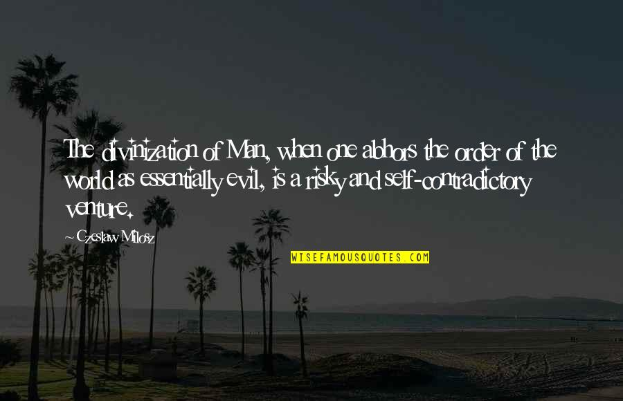 Evil Of Man Quotes By Czeslaw Milosz: The divinization of Man, when one abhors the