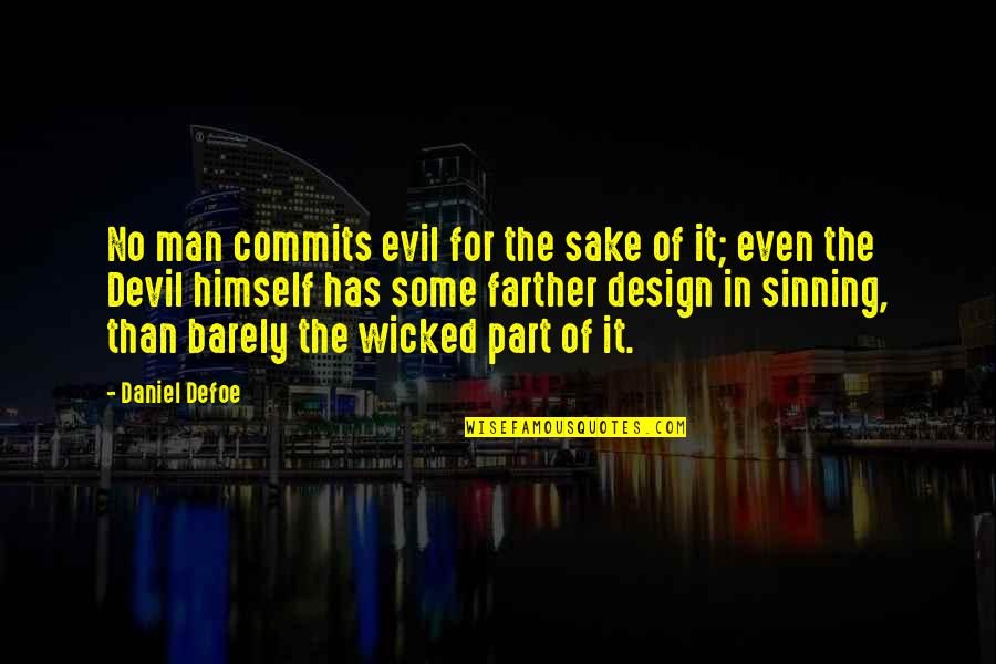 Evil Of Man Quotes By Daniel Defoe: No man commits evil for the sake of