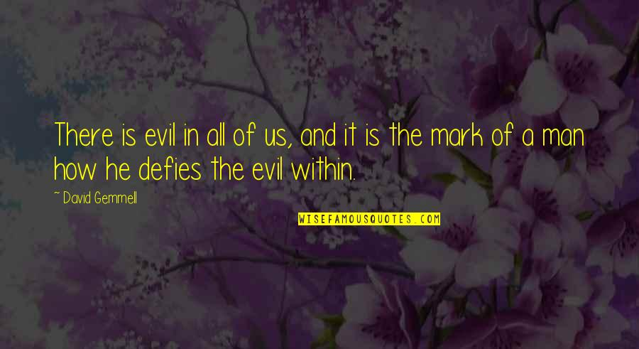 Evil Of Man Quotes By David Gemmell: There is evil in all of us, and