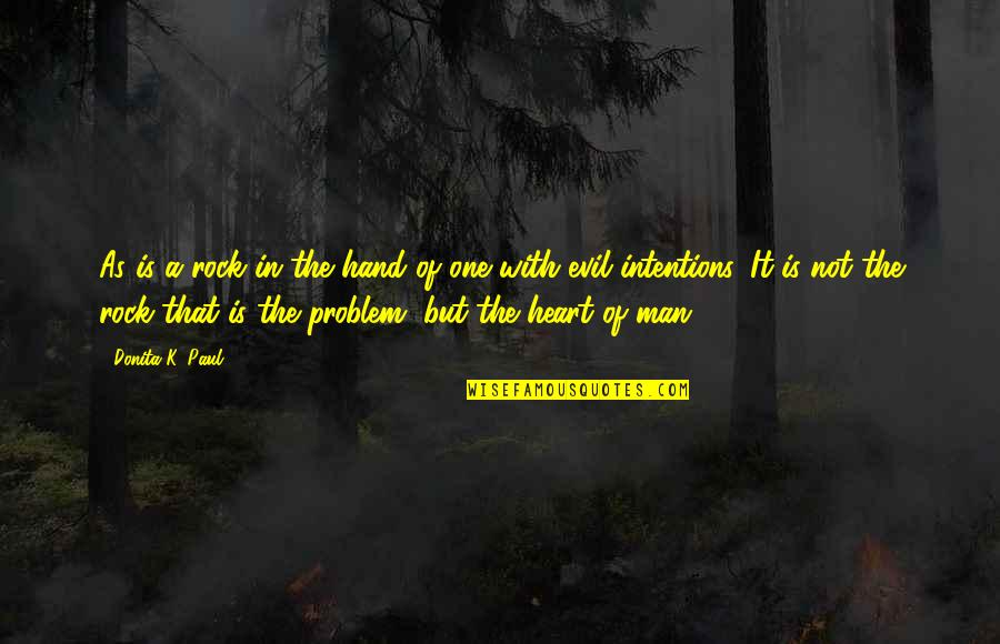 Evil Of Man Quotes By Donita K. Paul: As is a rock in the hand of