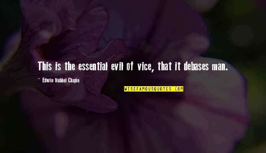 Evil Of Man Quotes By Edwin Hubbel Chapin: This is the essential evil of vice, that
