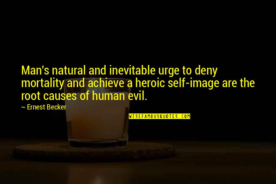 Evil Of Man Quotes By Ernest Becker: Man's natural and inevitable urge to deny mortality