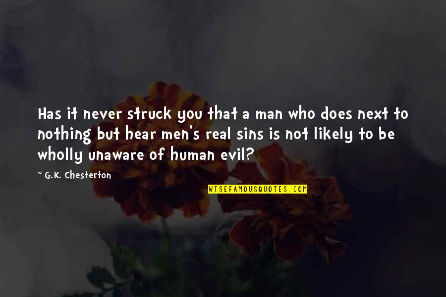 Evil Of Man Quotes By G.K. Chesterton: Has it never struck you that a man