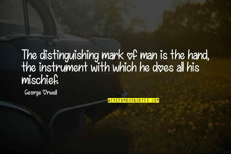 Evil Of Man Quotes By George Orwell: The distinguishing mark of man is the hand,