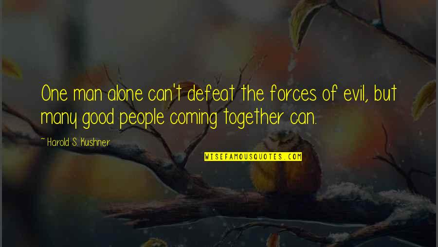 Evil Of Man Quotes By Harold S. Kushner: One man alone can't defeat the forces of