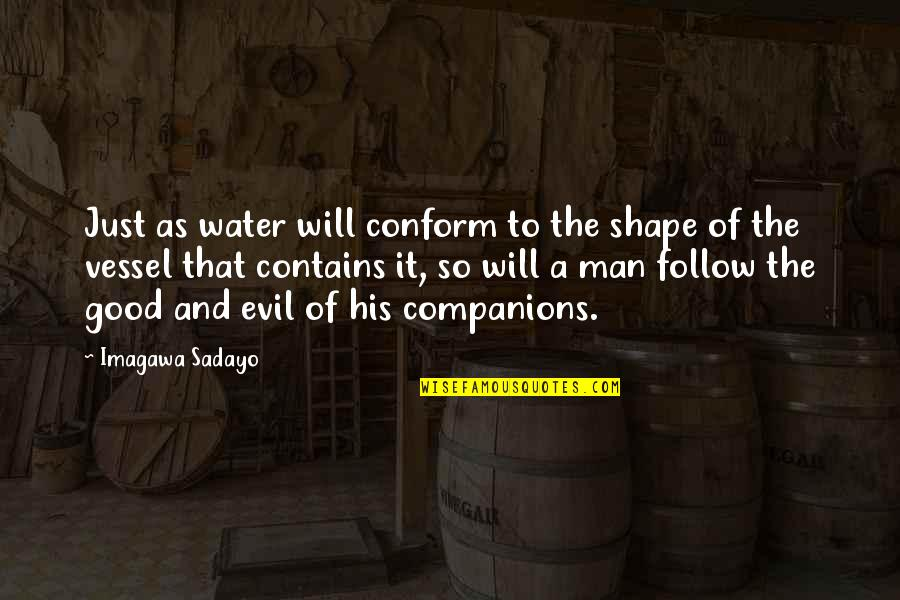 Evil Of Man Quotes By Imagawa Sadayo: Just as water will conform to the shape