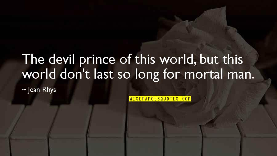Evil Of Man Quotes By Jean Rhys: The devil prince of this world, but this