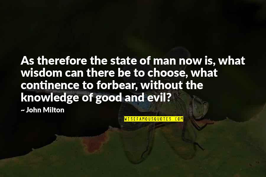 Evil Of Man Quotes By John Milton: As therefore the state of man now is,